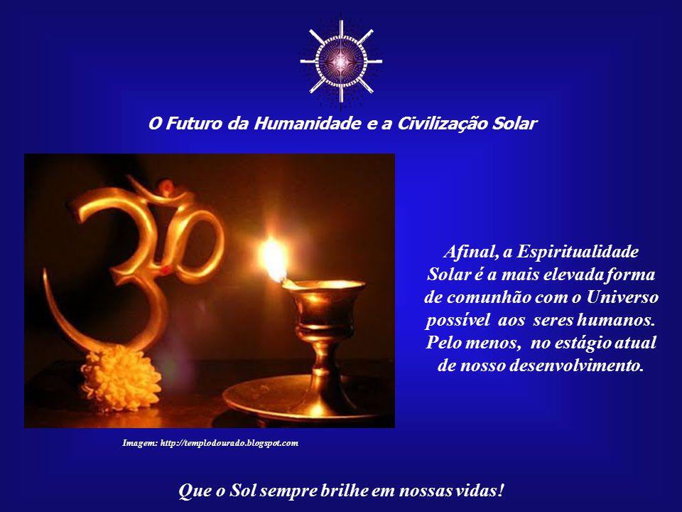 """☼ O Futuro da Humanidade e a Civilização Solar Que o Sol sempre brilhe em nossas vidas! Brasília pertence aos """"Fi- lhos do Sol"""", que somos todos nós;"""