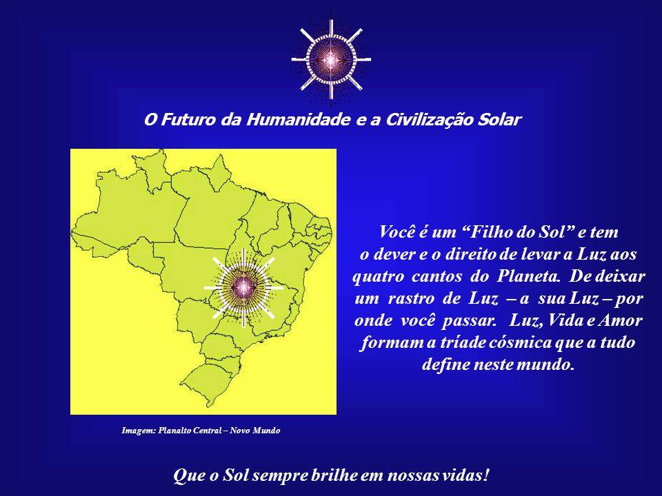 ☼ O Futuro da Humanidade e a Civilização Solar Que o Sol sempre brilhe em nossas vidas! Este é, portanto, o momento mais importante e significativo pa