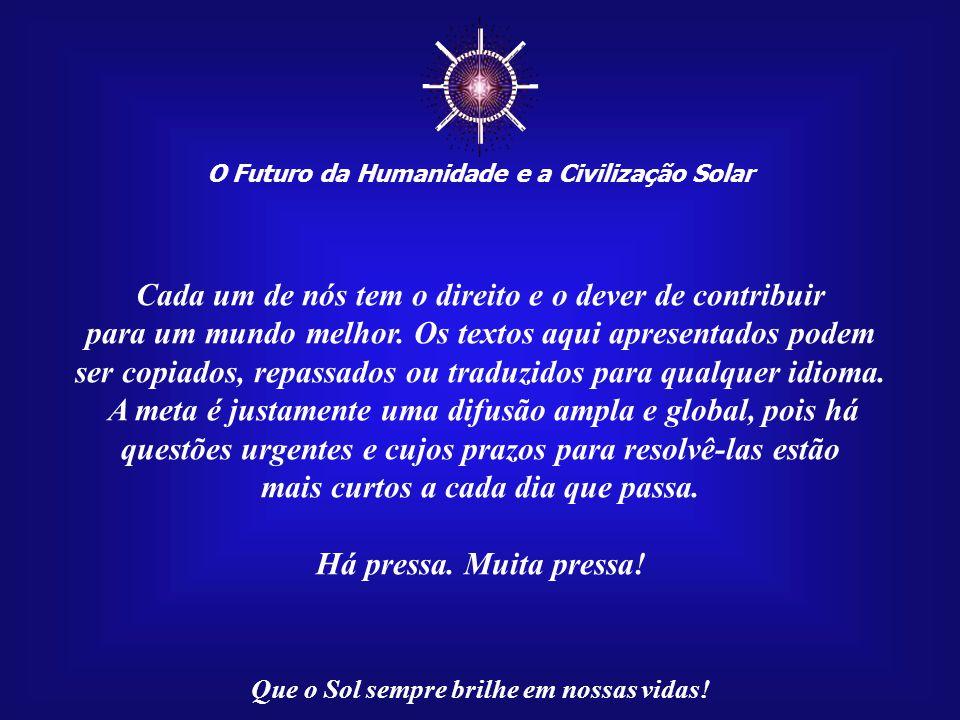 ☼ O Futuro da Humanidade e a Civilização Solar Que o Sol sempre brilhe em nossas vidas! Esta apresentação, Mensagem 084/100, através da rede da Intern