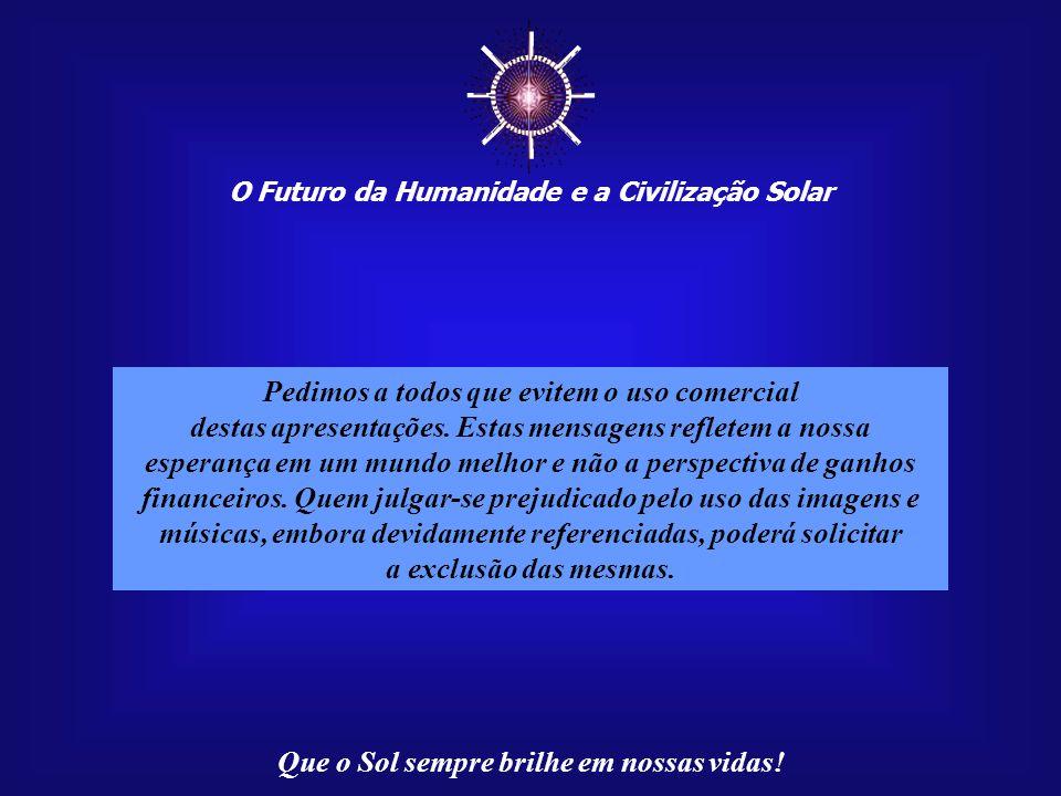 ☼ O Futuro da Humanidade e a Civilização Solar Que o Sol sempre brilhe em nossas vidas! Paulo R. C. Medeiros, autor destas mensagens, reside em Brasíl