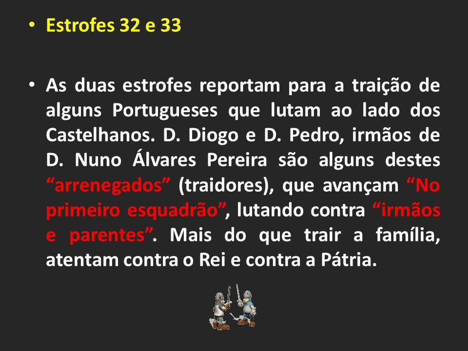 Estrofes 32 e 33 As duas estrofes reportam para a traição de alguns Portugueses que lutam ao lado dos Castelhanos.