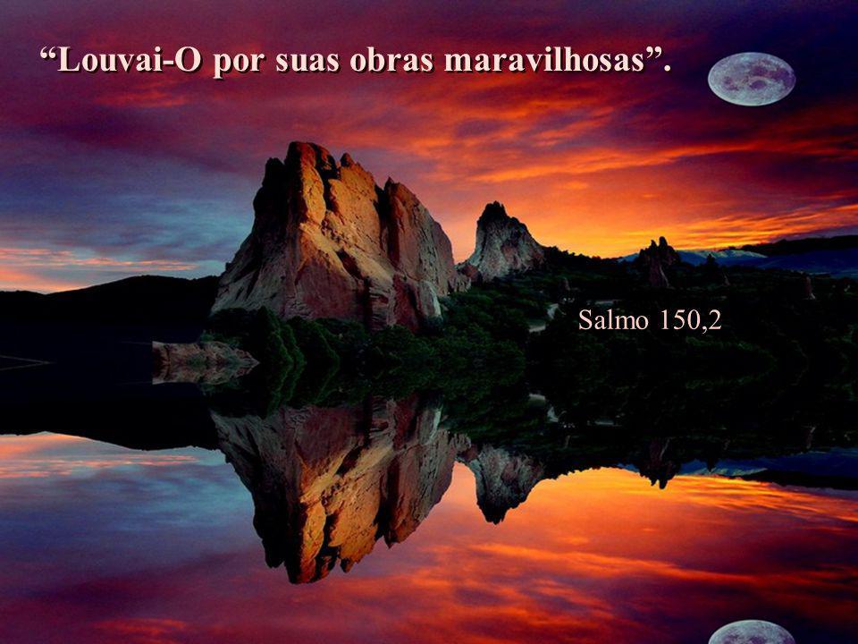Desde o poente será visto o nome do Senhor E desde o levante sua majestade .