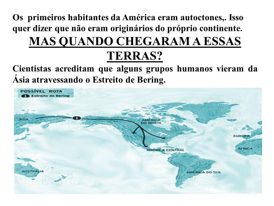 Os primeiros habitantes da América eram autoctones,. Isso quer dizer que não eram originários do próprio continente. MAS QUANDO CHEGARAM A ESSAS TERRA
