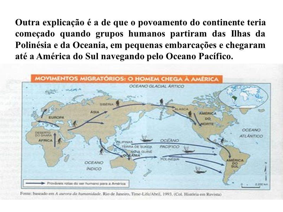Outra explicação é a de que o povoamento do continente teria começado quando grupos humanos partiram das Ilhas da Polinésia e da Oceania, em pequenas embarcações e chegaram até a América do Sul navegando pelo Oceano Pacífico.