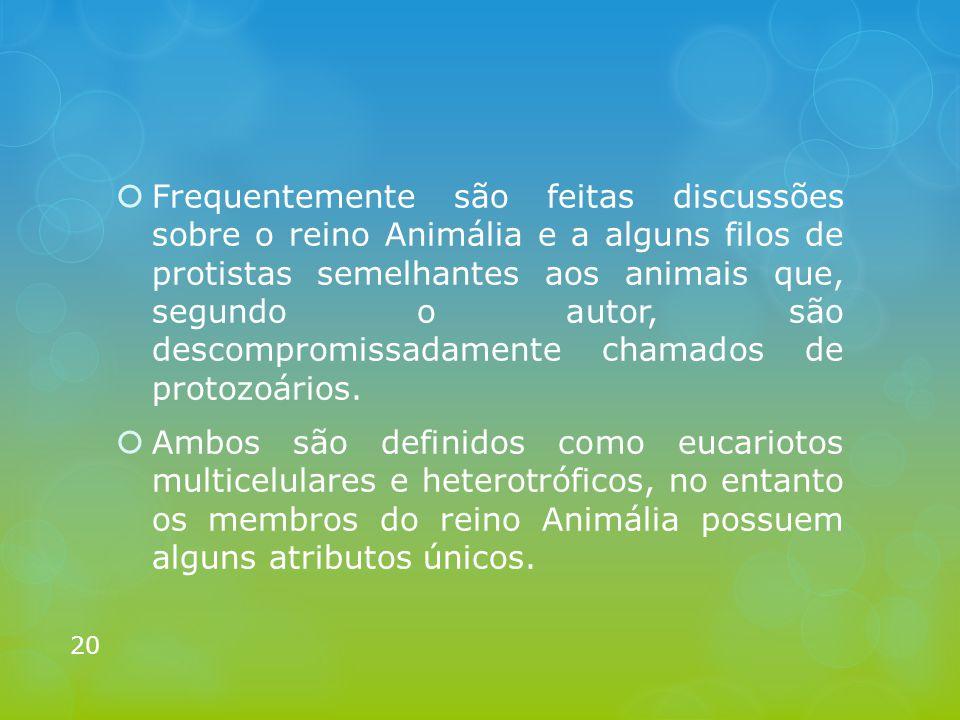  Frequentemente são feitas discussões sobre o reino Animália e a alguns filos de protistas semelhantes aos animais que, segundo o autor, são descompr