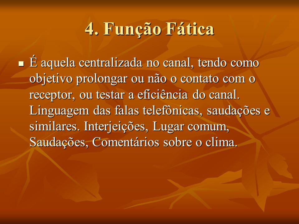 4. Função Fática É aquela centralizada no canal, tendo como objetivo prolongar ou não o contato com o receptor, ou testar a eficiência do canal. Lingu