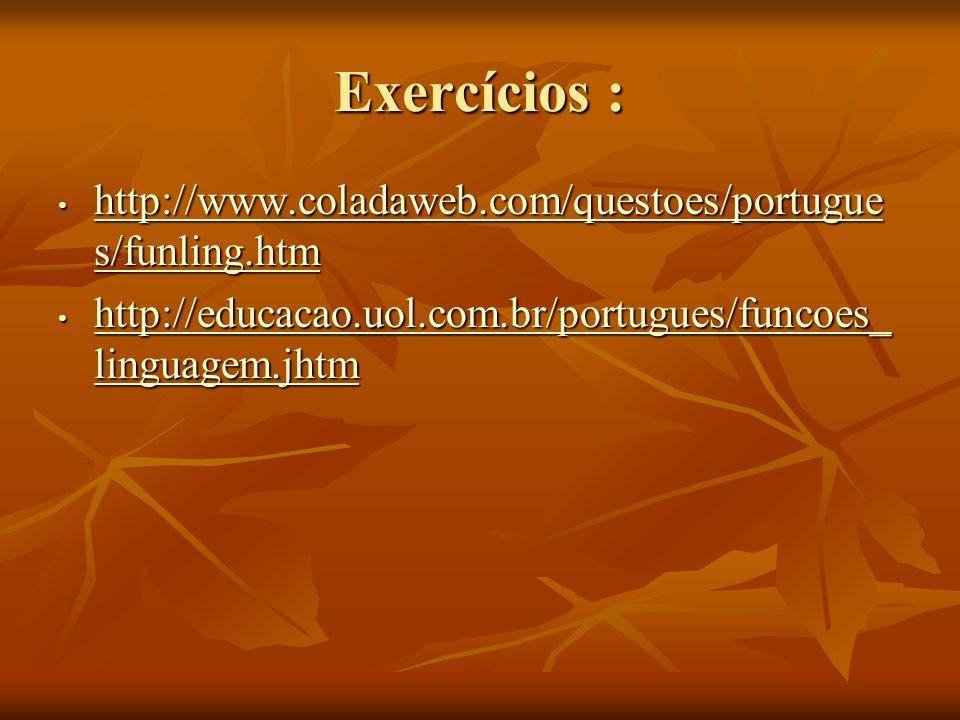 Exercícios : http://www.coladaweb.com/questoes/portugue s/funling.htm http://www.coladaweb.com/questoes/portugue s/funling.htm http://www.coladaweb.co