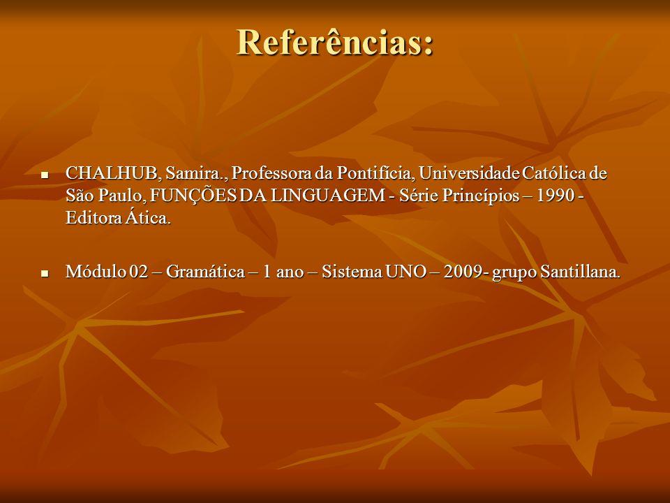 Referências: CHALHUB, Samira., Professora da Pontifícia, Universidade Católica de São Paulo, FUNÇÕES DA LINGUAGEM - Série Princípios – 1990 - Editora