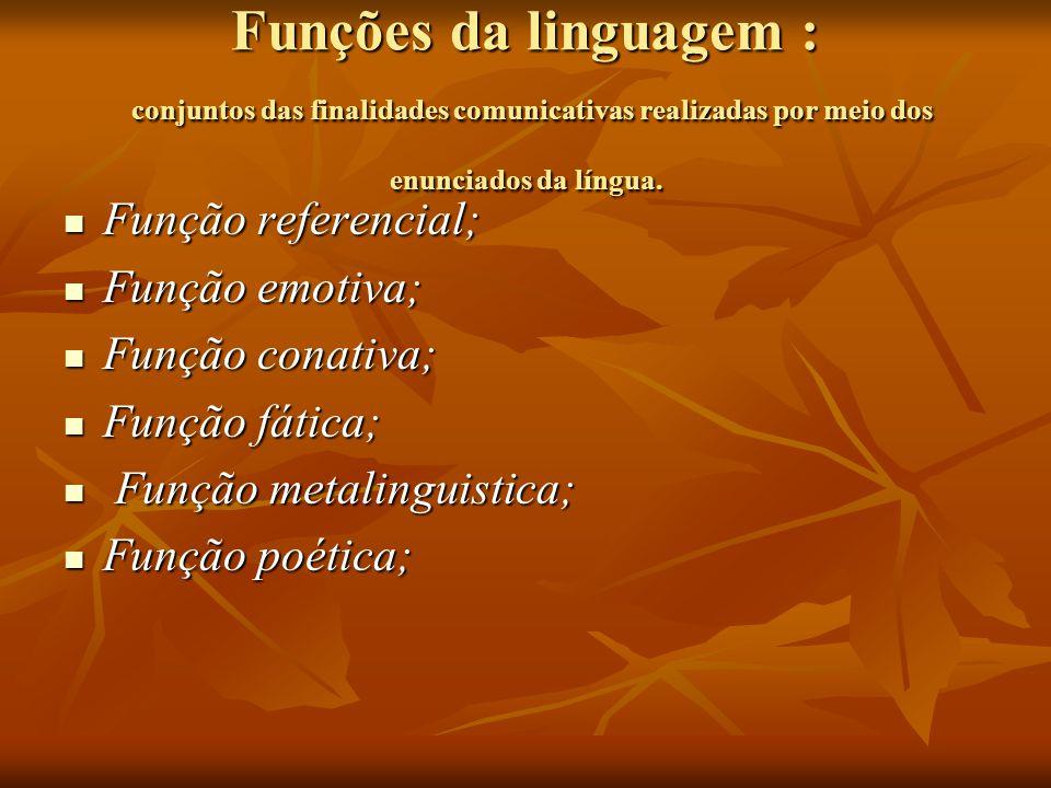 Funções da linguagem : conjuntos das finalidades comunicativas realizadas por meio dos enunciados da língua. Função referencial; Função referencial; F