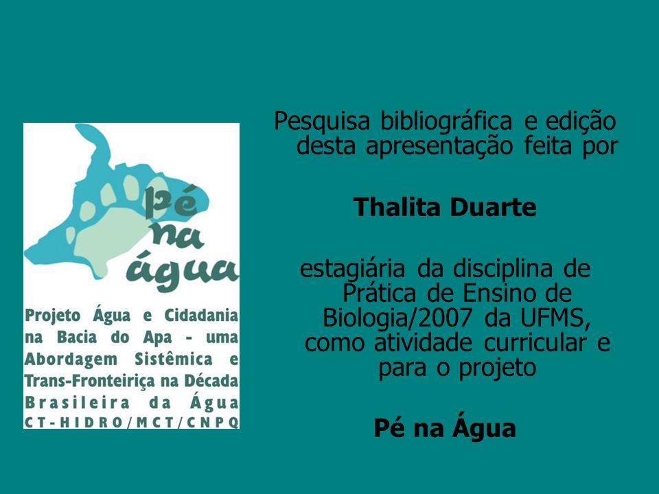 Pesquisa bibliográfica e edição desta apresentação feita por Thalita Duarte estagiária da disciplina de Prática de Ensino de Biologia/2007 da UFMS, co