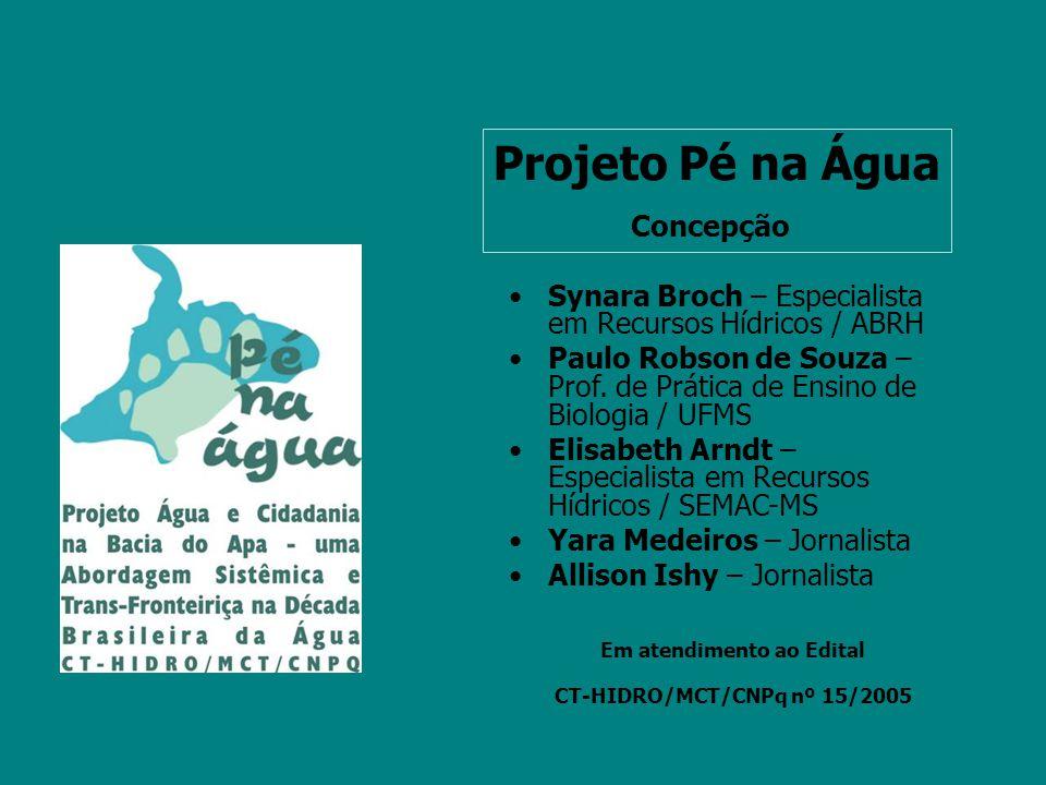 Synara Broch – Especialista em Recursos Hídricos / ABRH Paulo Robson de Souza – Prof. de Prática de Ensino de Biologia / UFMS Elisabeth Arndt – Especi