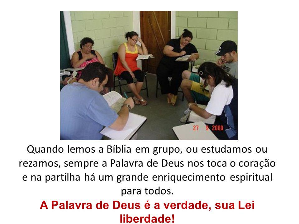 Quando lemos a Bíblia em grupo, ou estudamos ou rezamos, sempre a Palavra de Deus nos toca o coração e na partilha há um grande enriquecimento espirit