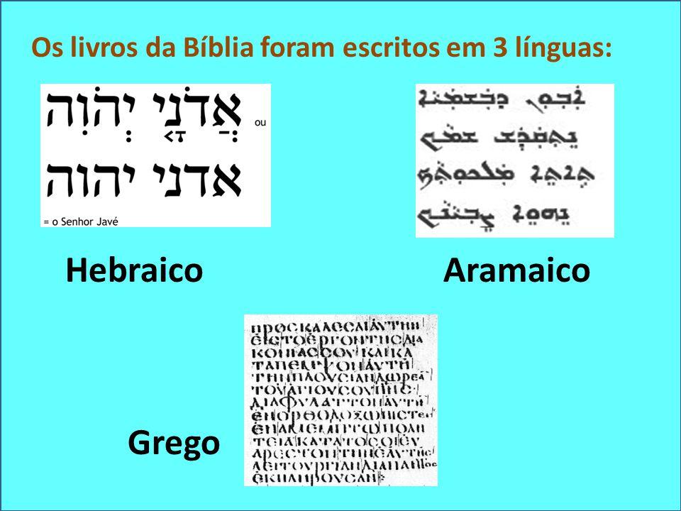 Os livros da Bíblia foram escritos em 3 línguas: Hebraico Aramaico Grego