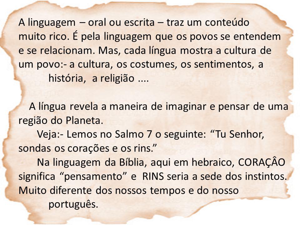 A linguagem – oral ou escrita – traz um conteúdo muito rico. É pela linguagem que os povos se entendem e se relacionam. Mas, cada língua mostra a cult