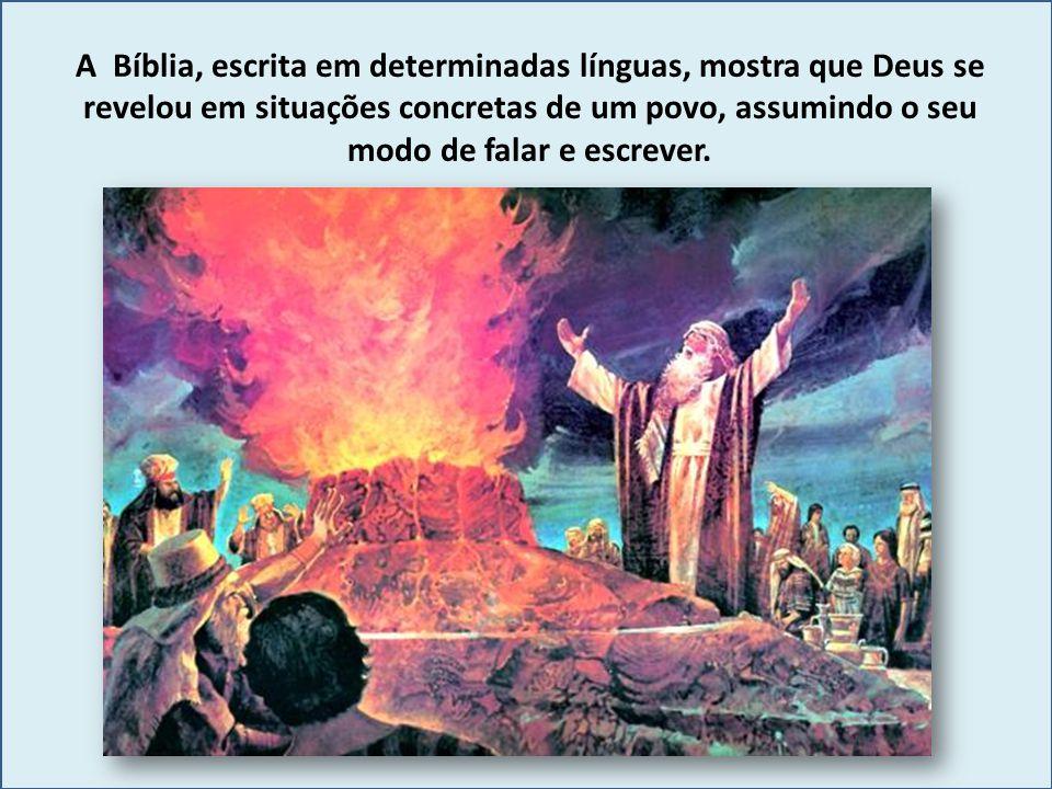 A Bíblia, escrita em determinadas línguas, mostra que Deus se revelou em situações concretas de um povo, assumindo o seu modo de falar e escrever.