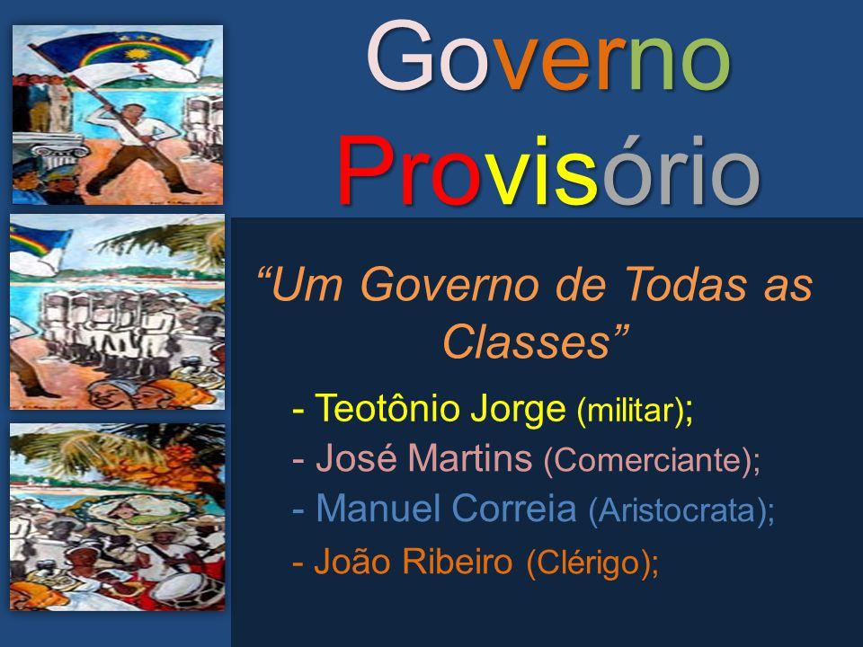 """Governo Provisório """"Um Governo de Todas as Classes"""" - Teotônio Jorge (militar) ; - José Martins (Comerciante); - Manuel Correia (Aristocrata); - João"""