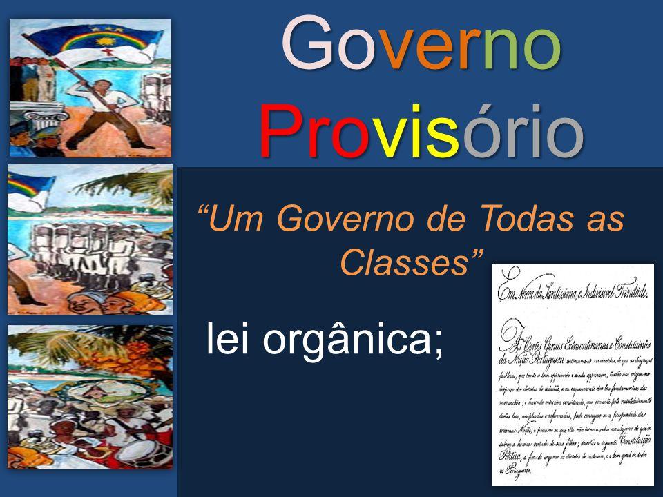"""Governo Provisório """"Um Governo de Todas as Classes"""" lei orgânica;"""
