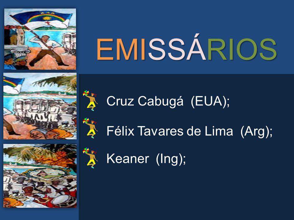 EMISSÁRIOS Cruz Cabugá (EUA); Félix Tavares de Lima (Arg); Keaner (Ing);