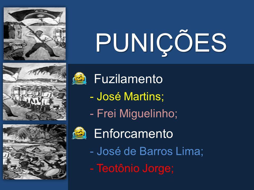 PUNIÇÕES - José Martins; - Frei Miguelinho; Fuzilamento - José de Barros Lima; - Teotônio Jorge; Enforcamento
