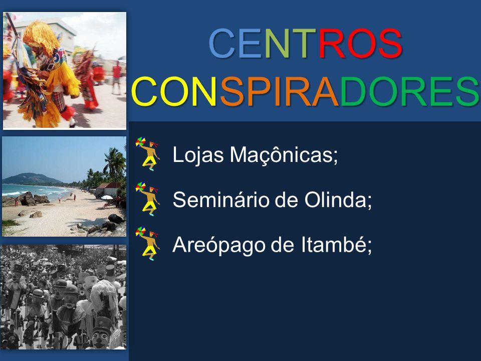 CENTROS CONSPIRADORES Lojas Maçônicas; Seminário de Olinda; Areópago de Itambé;