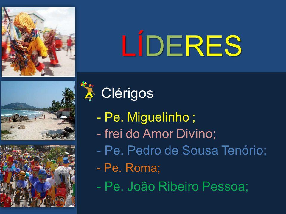 LÍDERES - Pe. Miguelinho ; - frei do Amor Divino; - Pe. Pedro de Sousa Tenório; - Pe. Roma; - Pe. João Ribeiro Pessoa; Clérigos