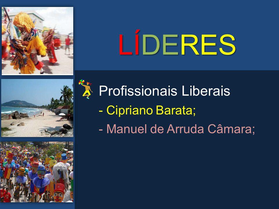 LÍDERES - Cipriano Barata; - Manuel de Arruda Câmara; Profissionais Liberais