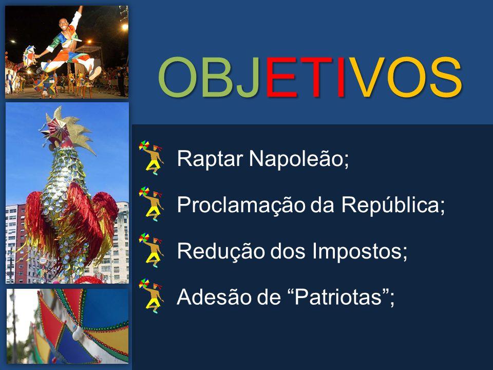 """OBJETIVOS Raptar Napoleão; Proclamação da República; Redução dos Impostos; Adesão de """"Patriotas"""";"""