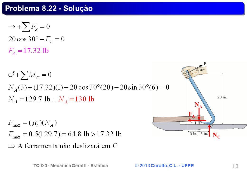 TC023 - Mecânica Geral II - Estática © 2013 Curotto, C.L. - UFPR 12 NANA FAFA NCNC Problema 8.22 - Solução