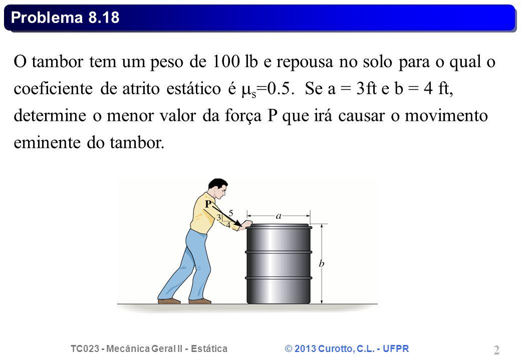 TC023 - Mecânica Geral II - Estática © 2013 Curotto, C.L. - UFPR 2 O tambor tem um peso de 100 lb e repousa no solo para o qual o coeficiente de atrit