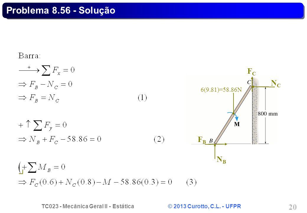 TC023 - Mecânica Geral II - Estática © 2013 Curotto, C.L. - UFPR 20 NBNB FCFC FBFB NCNC 6(9.81)=58.86N Problema 8.56 - Solução