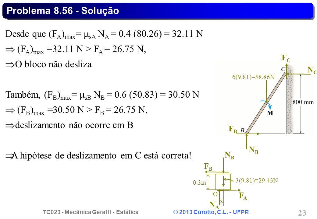 TC023 - Mecânica Geral II - Estática © 2013 Curotto, C.L. - UFPR 23 NBNB FCFC FBFB NCNC 6(9.81)=58.86N NBNB FAFA FBFB NANA 3(9.81)=29.43N 0.3m O x Des