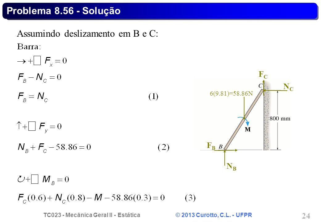 TC023 - Mecânica Geral II - Estática © 2013 Curotto, C.L. - UFPR 24 NBNB FCFC FBFB NCNC 6(9.81)=58.86N Problema 8.56 - Solução Assumindo deslizamento