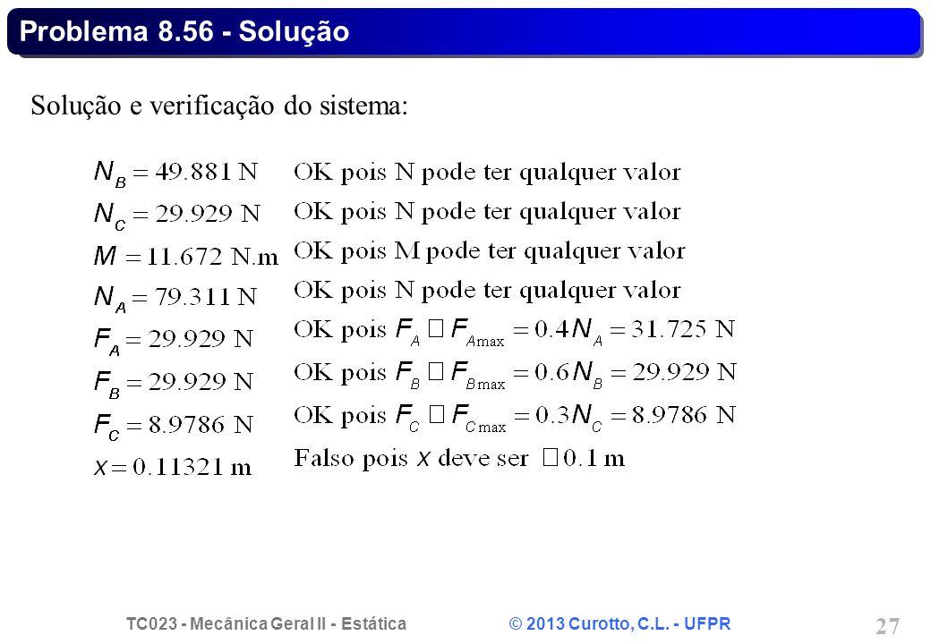TC023 - Mecânica Geral II - Estática © 2013 Curotto, C.L. - UFPR 27 Solução e verificação do sistema: Problema 8.56 - Solução