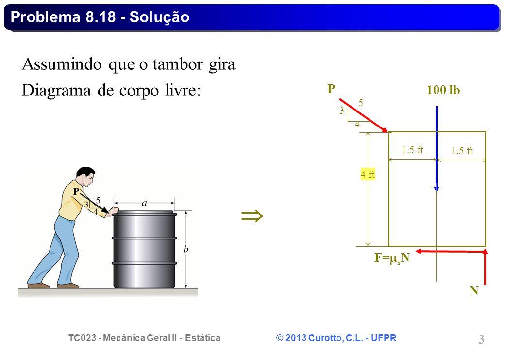 TC023 - Mecânica Geral II - Estática © 2013 Curotto, C.L. - UFPR 3  Assumindo que o tambor gira Diagrama de corpo livre: Problema 8.18 - Solução N F=