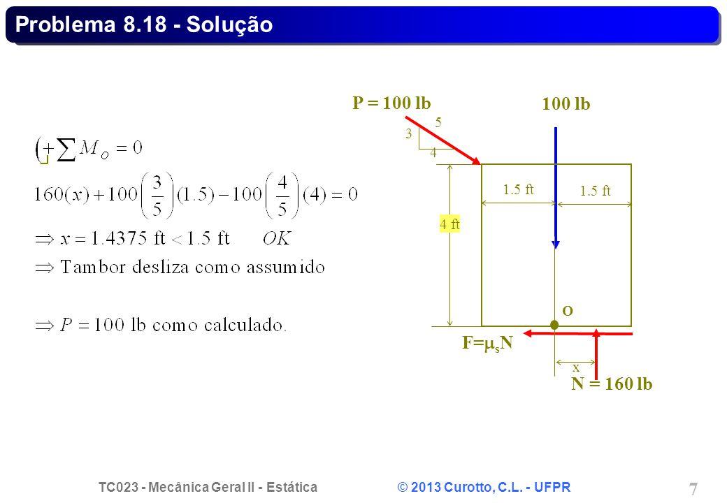 TC023 - Mecânica Geral II - Estática © 2013 Curotto, C.L. - UFPR 7 N = 160 lb O F=  s N 100 lb 1.5 ft x 4 ft P = 100 lb 3 4 5 Problema 8.18 - Solução