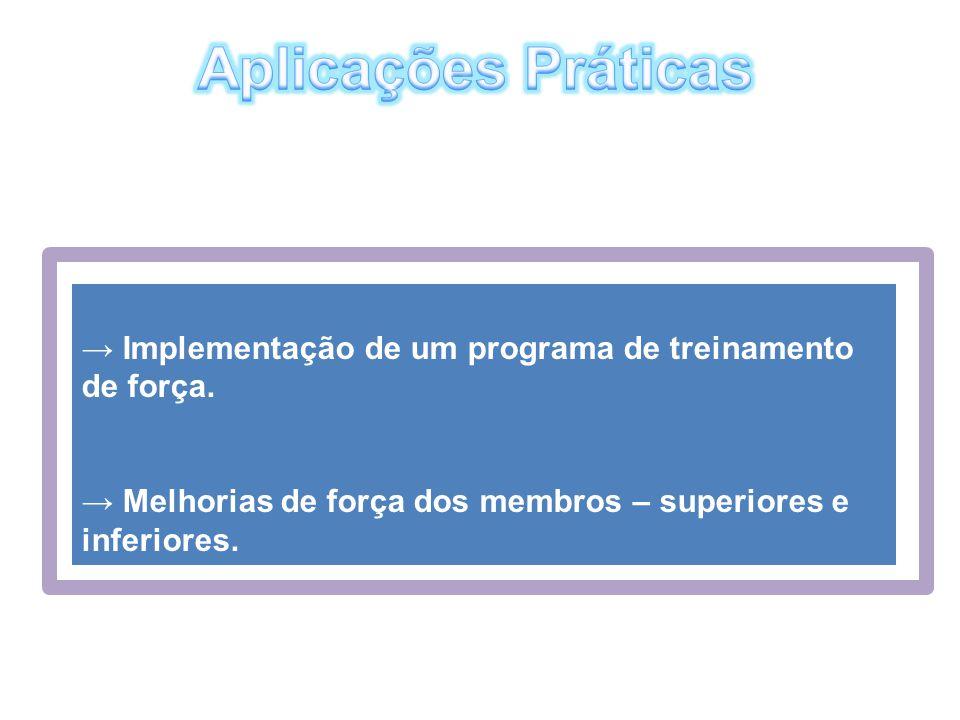 → Implementação de um programa de treinamento de força. → Melhorias de força dos membros – superiores e inferiores.