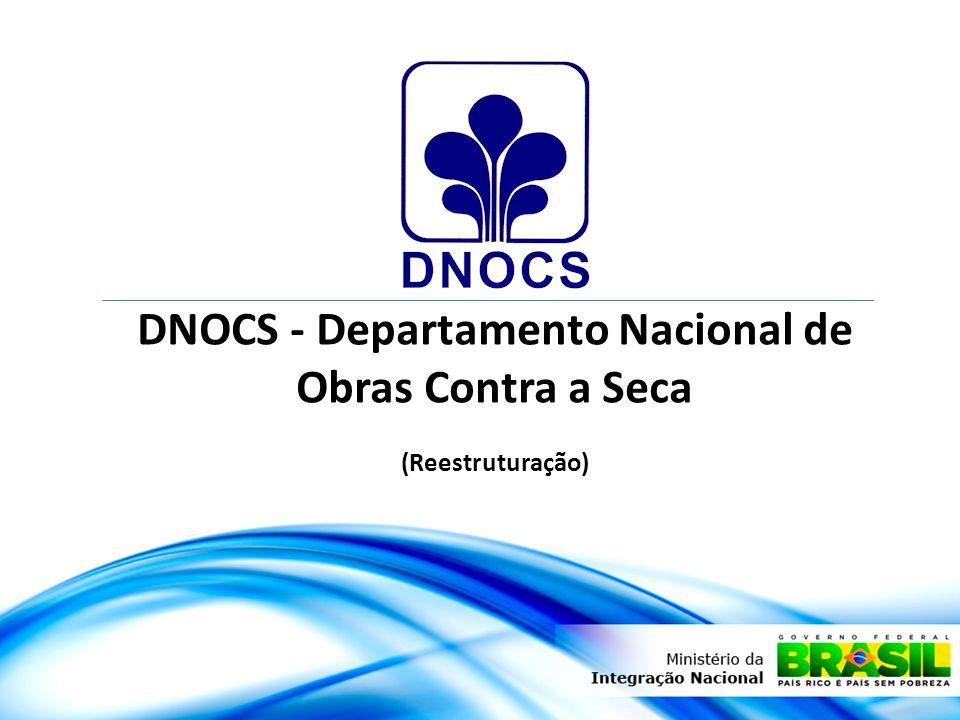 DNOCS - Departamento Nacional de Obras Contra a Seca (Reestruturação)