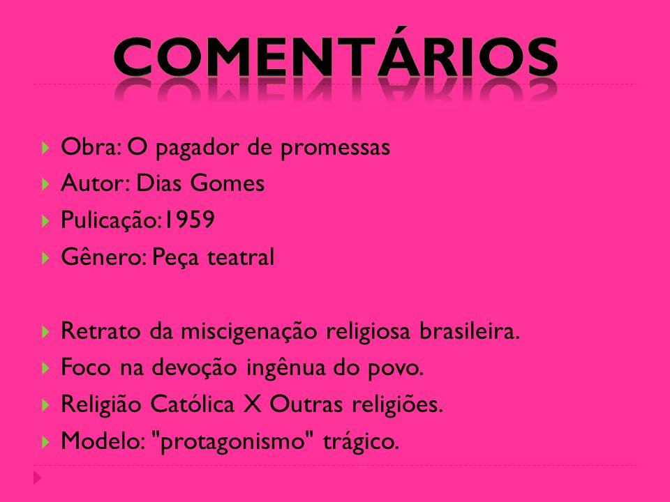  Obra: O pagador de promessas  Autor: Dias Gomes  Pulicação:1959  Gênero: Peça teatral  Retrato da miscigenação religiosa brasileira.  Foco na d