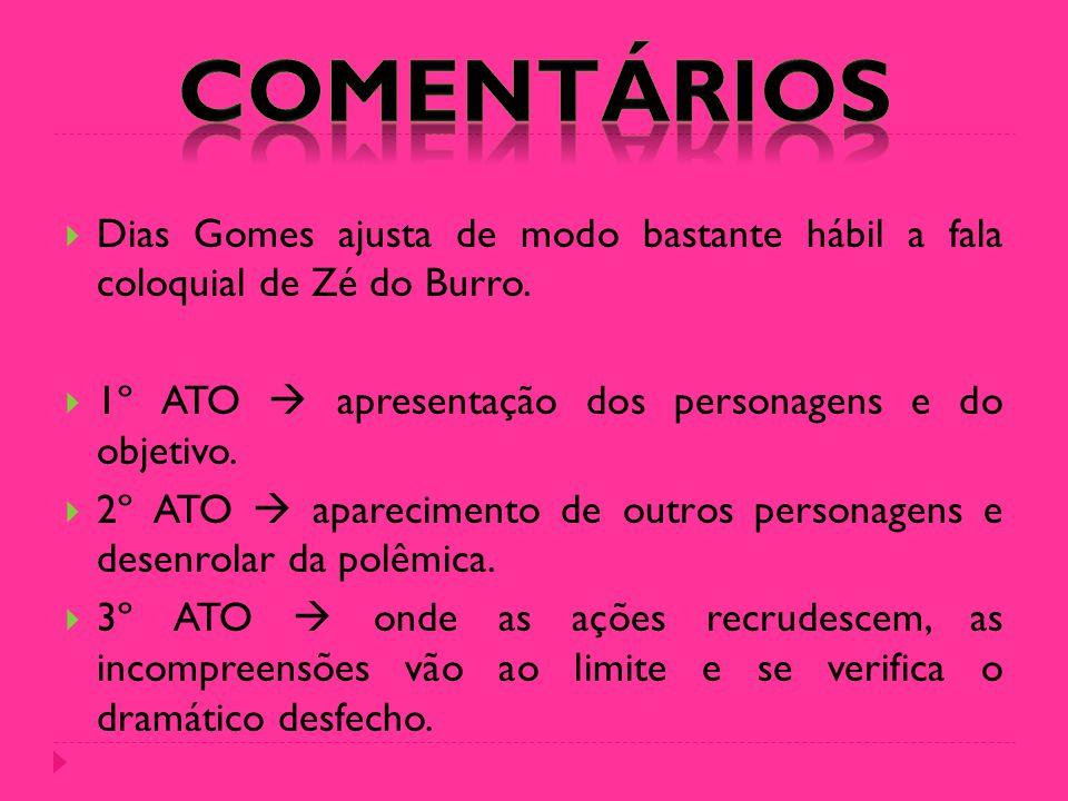  Dias Gomes ajusta de modo bastante hábil a fala coloquial de Zé do Burro.  1º ATO  apresentação dos personagens e do objetivo.  2º ATO  aparecim
