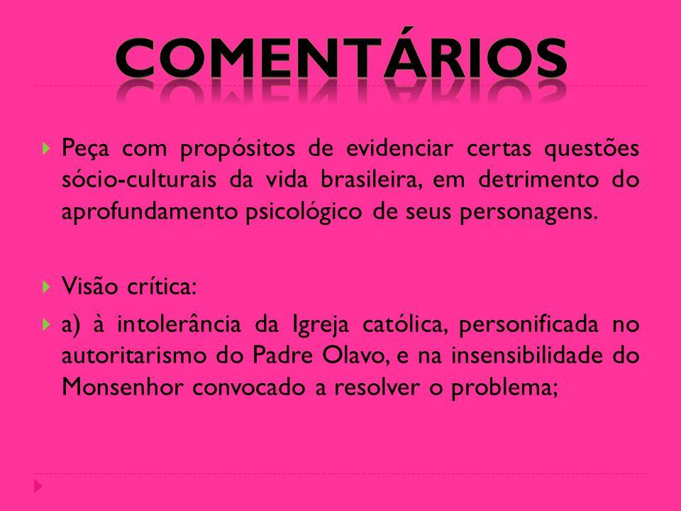  Peça com propósitos de evidenciar certas questões sócio-culturais da vida brasileira, em detrimento do aprofundamento psicológico de seus personagen