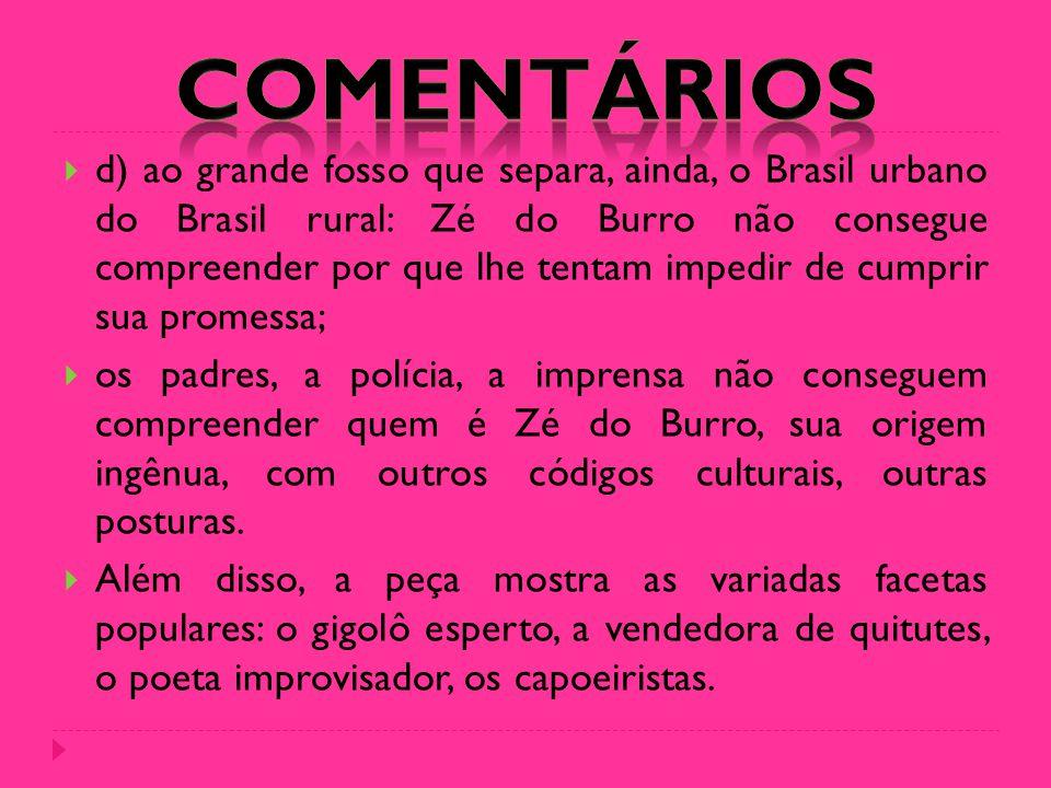  d) ao grande fosso que separa, ainda, o Brasil urbano do Brasil rural: Zé do Burro não consegue compreender por que lhe tentam impedir de cumprir su