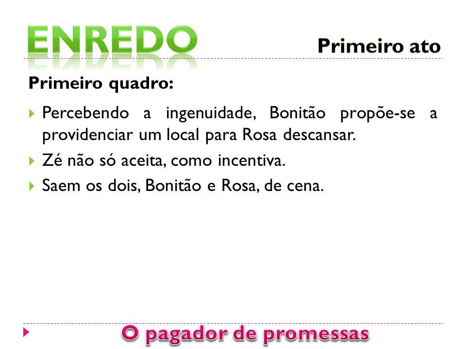 Primeiro quadro:  Percebendo a ingenuidade, Bonitão propõe-se a providenciar um local para Rosa descansar.  Zé não só aceita, como incentiva.  Saem