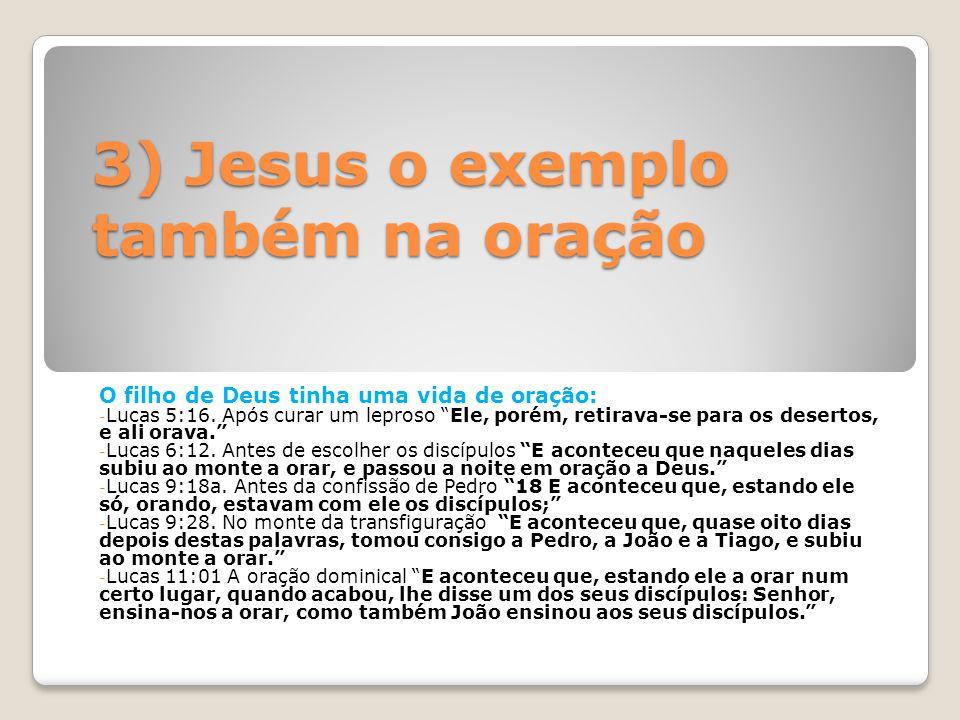 """3) Jesus o exemplo também na oração O filho de Deus tinha uma vida de oração: - Lucas 5:16. Após curar um leproso """"Ele, porém, retirava-se para os des"""