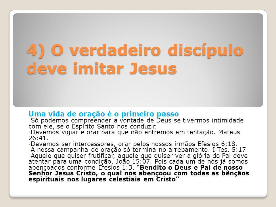 4) O verdadeiro discípulo deve imitar Jesus Uma vida de oração é o primeiro passo - Só podemos compreender a vontade de Deus se tivermos intimidade co