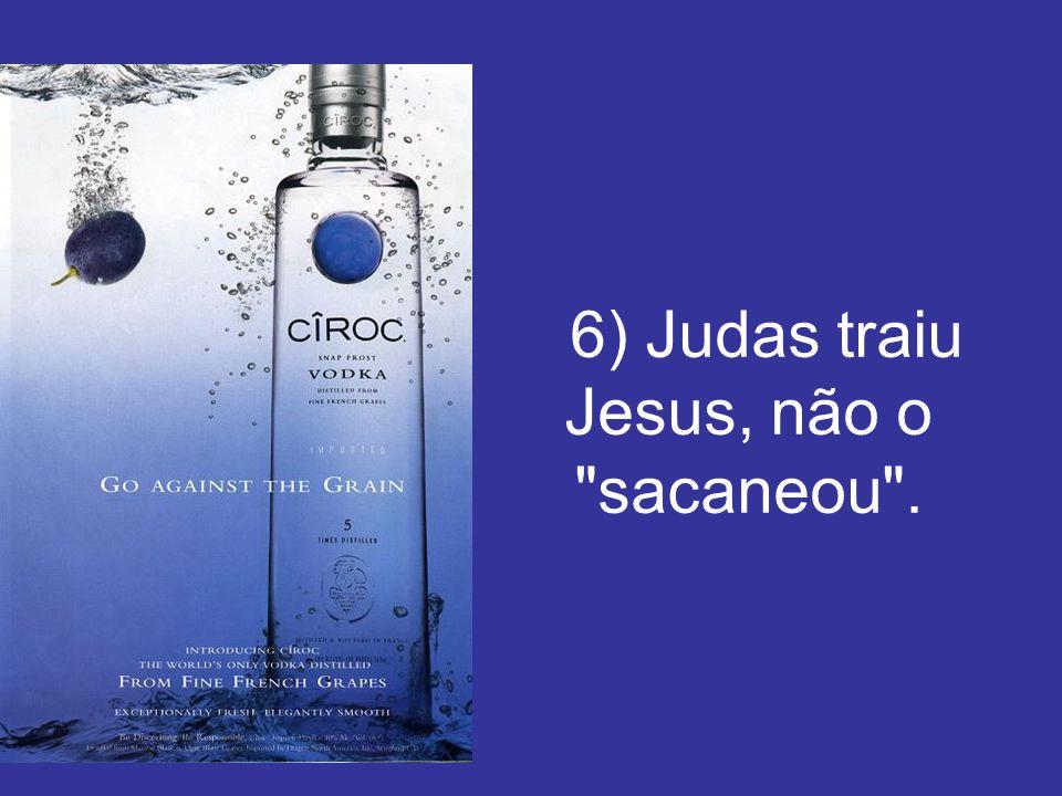 6) Judas traiu Jesus, não o sacaneou .