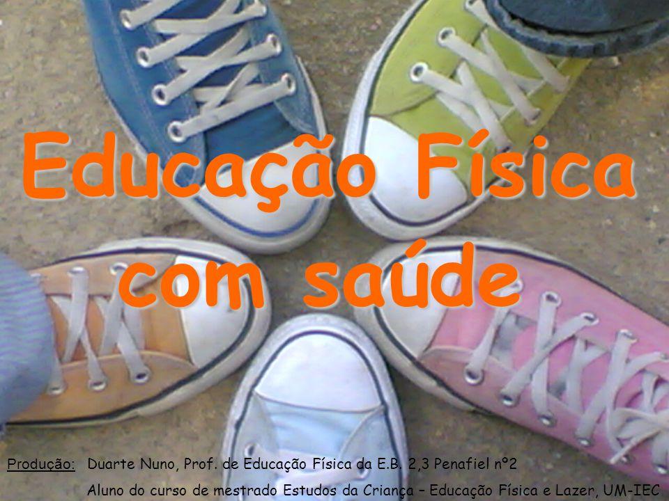 Educação Física com saúde Produção: Duarte Nuno, Prof.