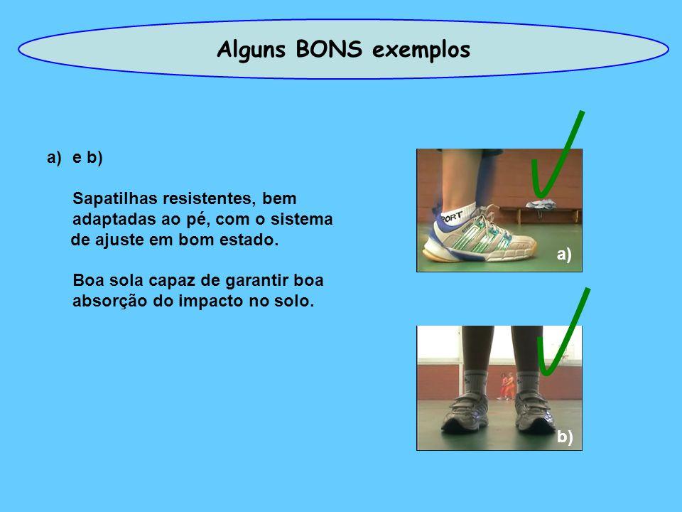 Alguns BONS exemplos a)e b) Sapatilhas resistentes, bem adaptadas ao pé, com o sistema de ajuste em bom estado.