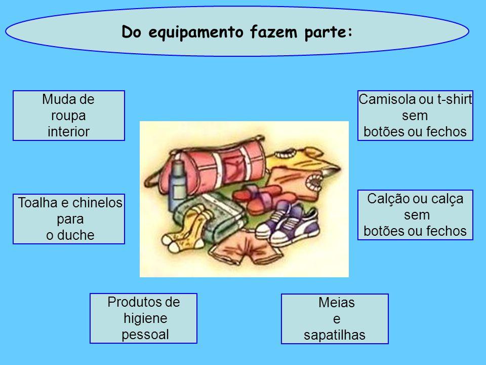 Do equipamento fazem parte: Camisola ou t-shirt sem botões ou fechos Calção ou calça sem botões ou fechos Meias e sapatilhas Toalha e chinelos para o duche Muda de roupa interior Produtos de higiene pessoal