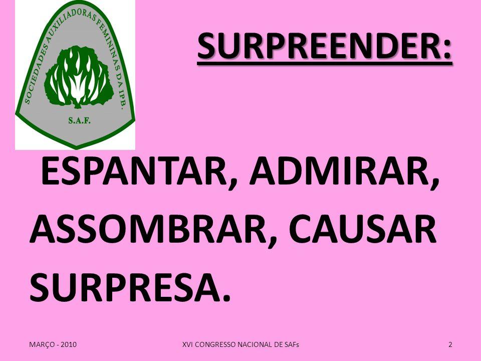 SURPREENDER: ESPANTAR, ADMIRAR, ASSOMBRAR, CAUSAR SURPRESA.