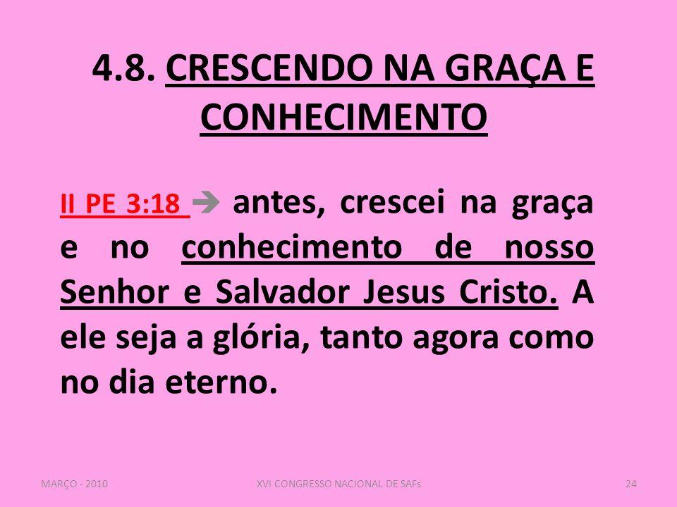4.8. CRESCENDO NA GRAÇA E CONHECIMENTO II PE 3:18  antes, crescei na graça e no conhecimento de nosso Senhor e Salvador Jesus Cristo. A ele seja a gl